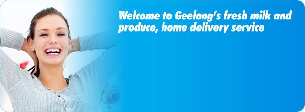 Welcome to Geelong's fresh milk and produce, home delivery service
